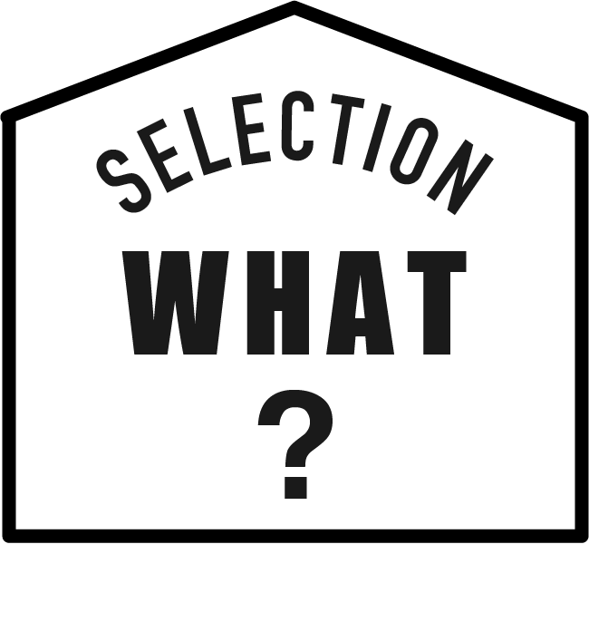 SELECTION WHAT?